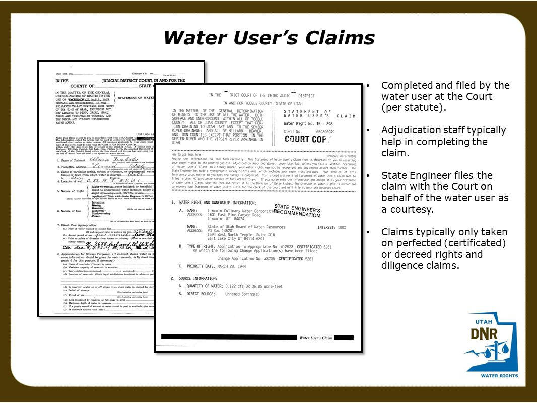Water User's Claims Completed and filed by the water user at the Court (per statute). Adjudication staff typically help in completing the claim. State
