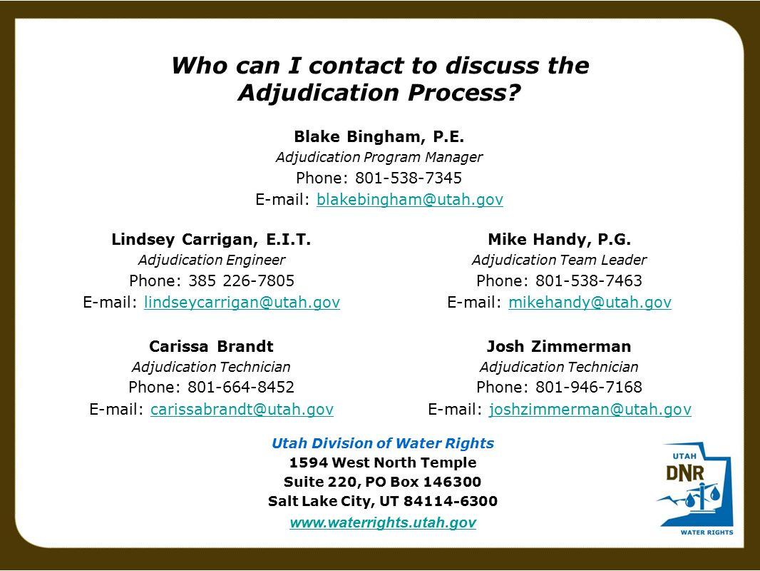 Who can I contact to discuss the Adjudication Process? Lindsey Carrigan, E.I.T. Adjudication Engineer Phone: 385 226-7805 E-mail: lindseycarrigan@utah
