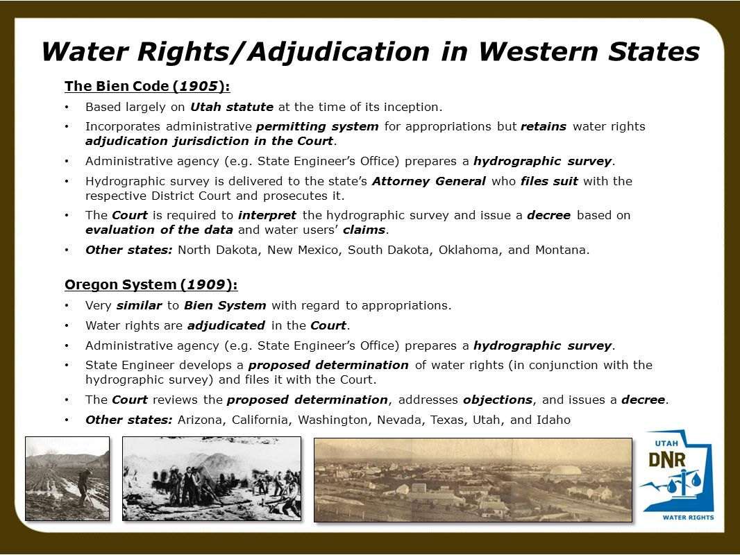 Water Rights/Adjudication in Western States The Bien Code (1905): Based largely on Utah statute at the time of its inception. Incorporates administrat