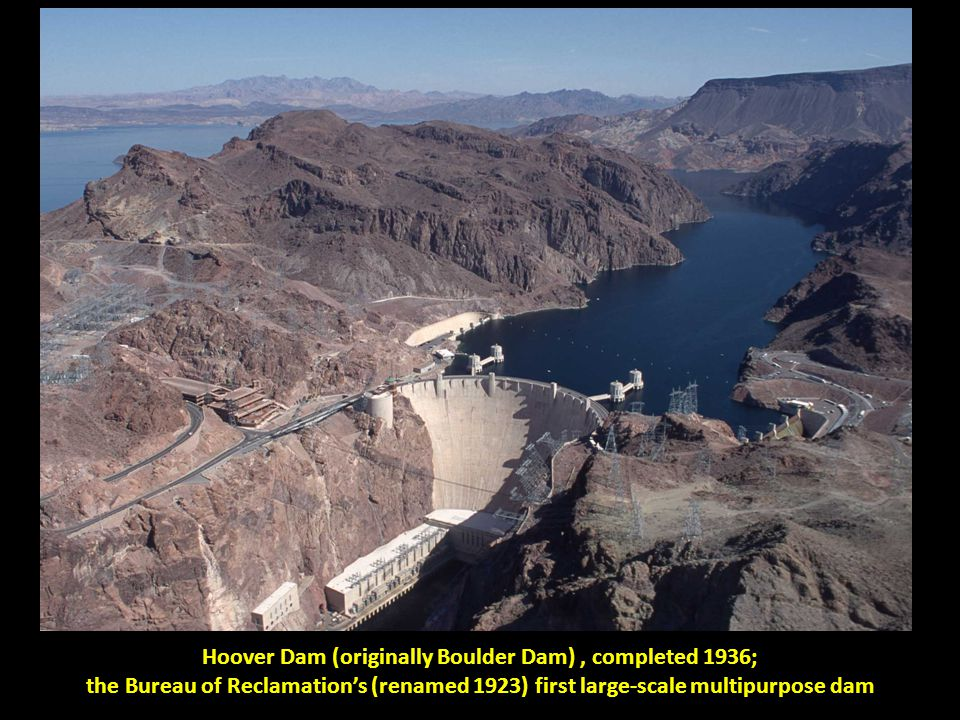 Hoover Dam (originally Boulder Dam), completed 1936; the Bureau of Reclamation's (renamed 1923) first large-scale multipurpose dam