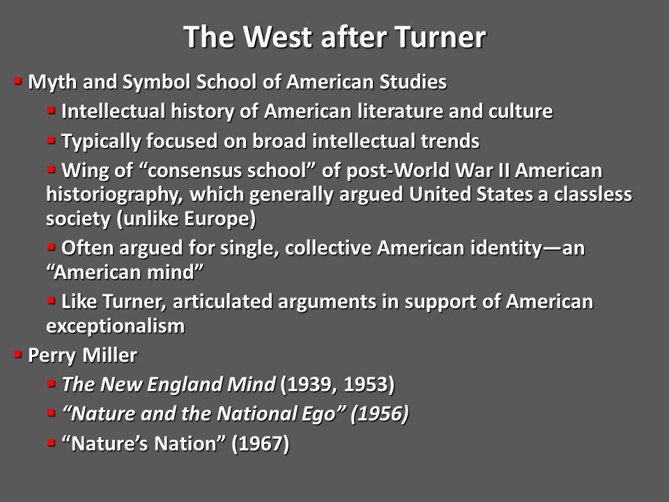 The West after Turner The West after Turner  Henry Nash Smith  Virgin Land: The American West as Symbol and Myth (1950)  David M.
