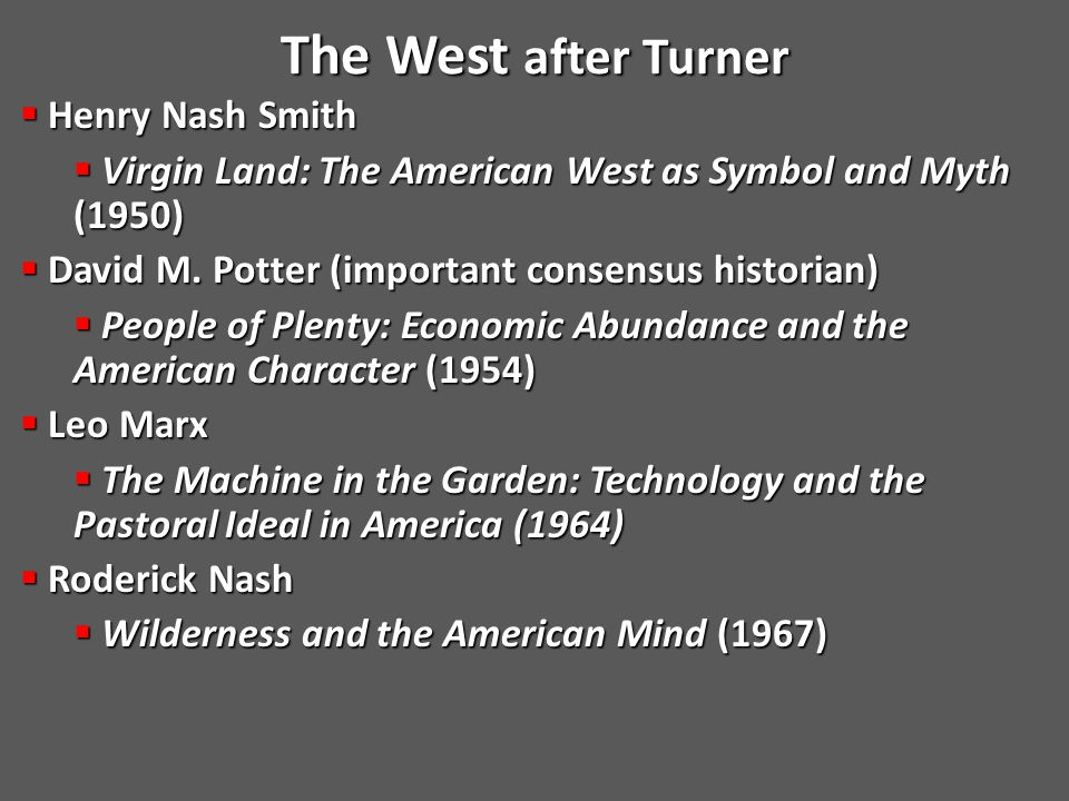The West after Turner The West after Turner  Henry Nash Smith  Virgin Land: The American West as Symbol and Myth (1950)  David M.
