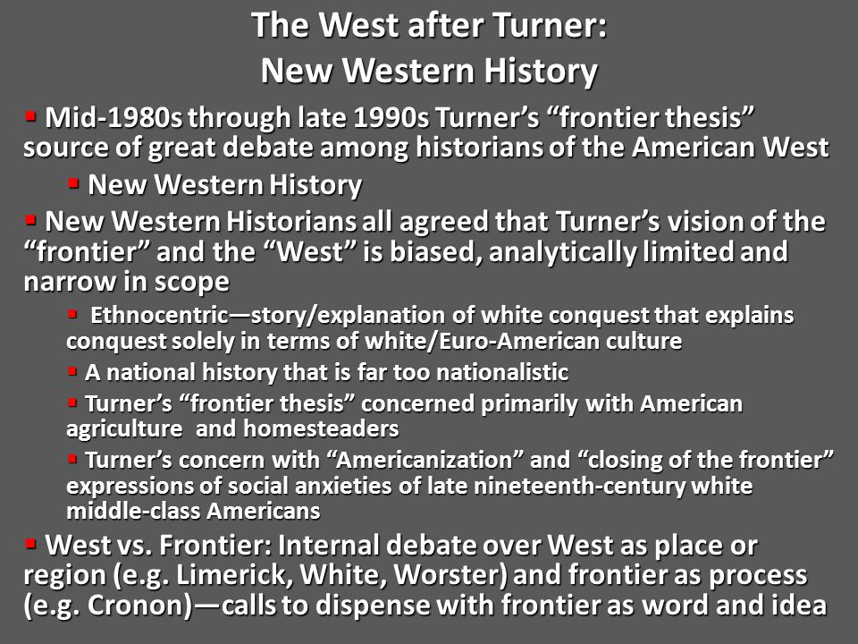 New Western Historians New Western Historians  Patricia Nelson Limerick  The Legacy of Conquest: The Unbroken Past of the American West (1987)  Trails: Toward a New Western History, co-author (1991)  Donald Worster  Dust Bowl: The Southern Plains in the 1930s (1979)  Rivers of Empire: Water, Aridity, and the Growth of the American West (1985)  A River Running West: The Life of John Wesley Powell (2001)***