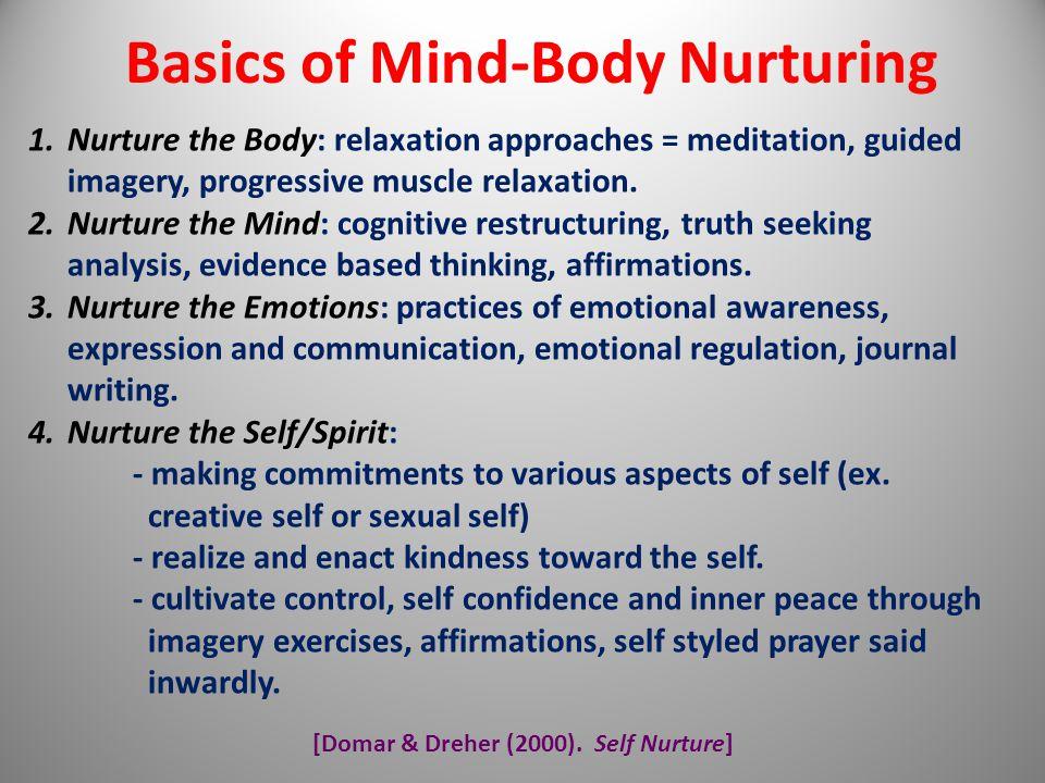 [Domar & Dreher (2000). Self Nurture] Basics of Mind-Body Nurturing 1.Nurture the Body: relaxation approaches = meditation, guided imagery, progressiv