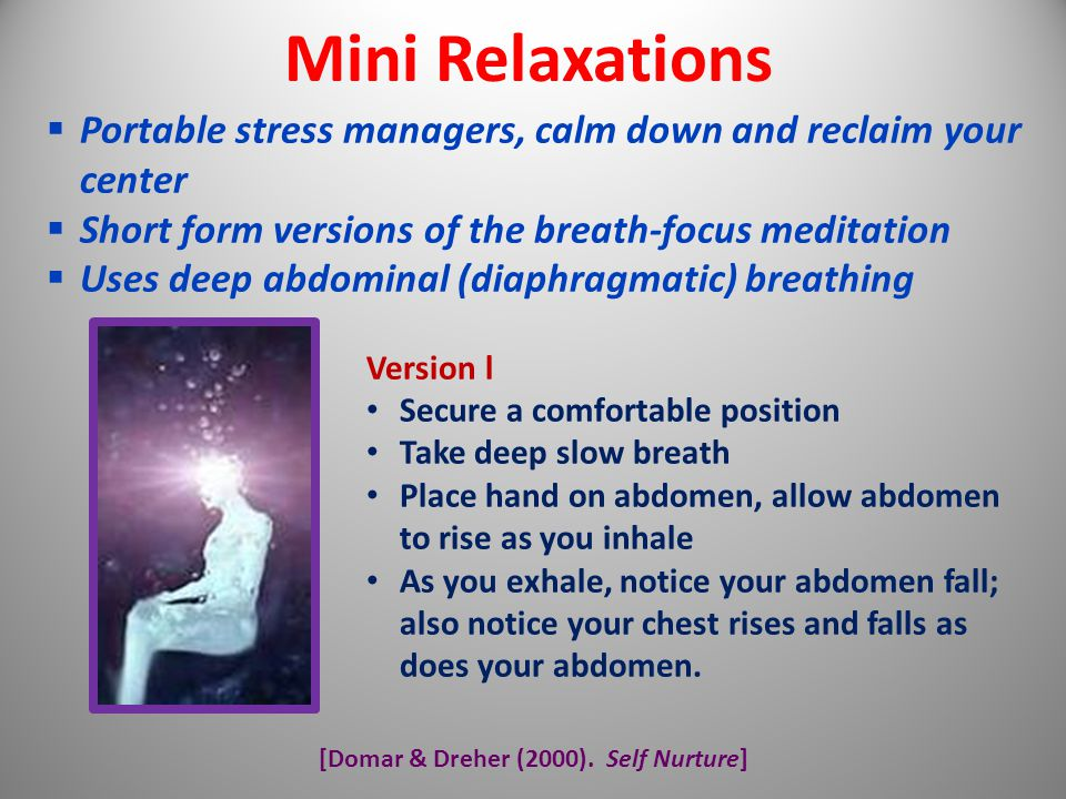 [Domar & Dreher (2000). Self Nurture] Mini Relaxations  Portable stress managers, calm down and reclaim your center  Short form versions of the brea