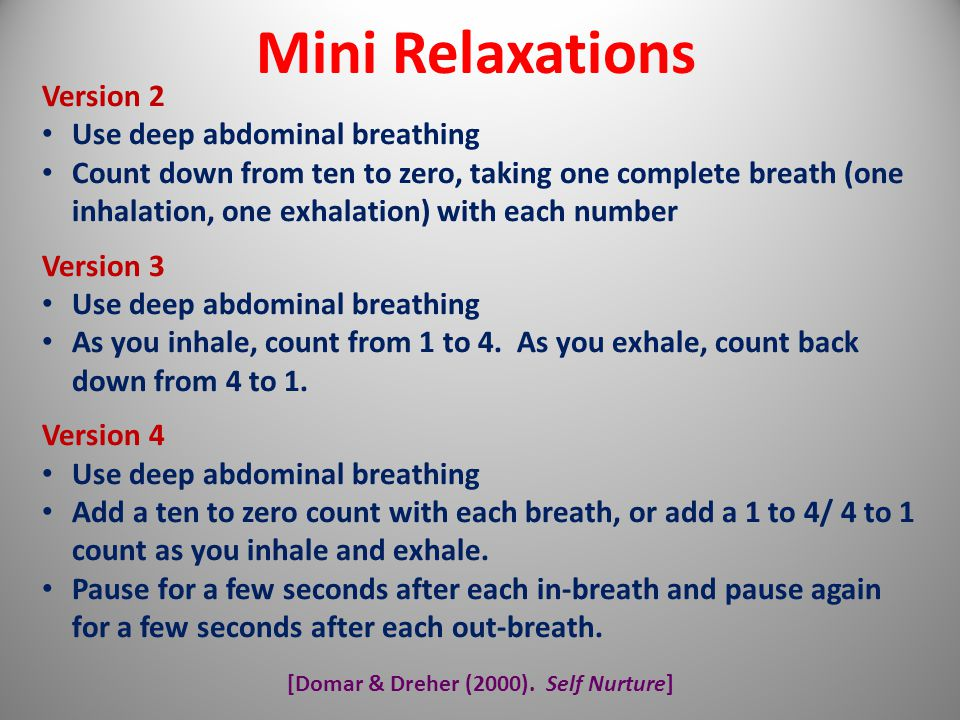 [Domar & Dreher (2000). Self Nurture] Mini Relaxations Version 2 Use deep abdominal breathing Count down from ten to zero, taking one complete breath