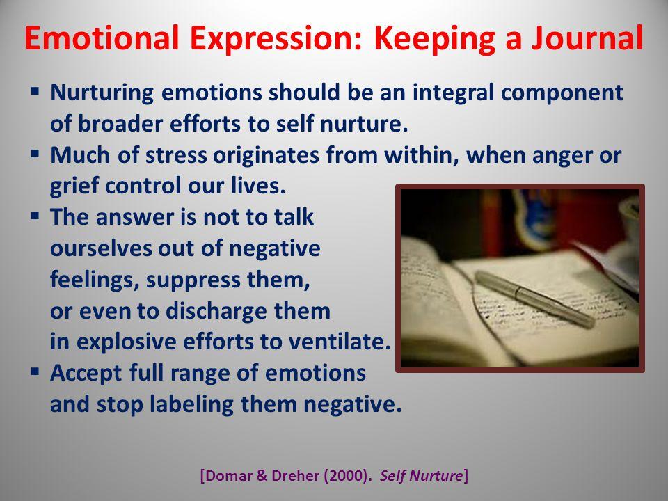 [Domar & Dreher (2000). Self Nurture] Emotional Expression: Keeping a Journal  Nurturing emotions should be an integral component of broader efforts