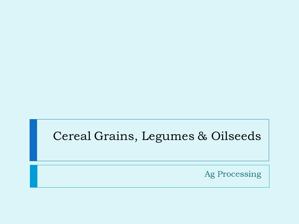 Cereal Grains, Legumes & Oilseeds Ag Processing