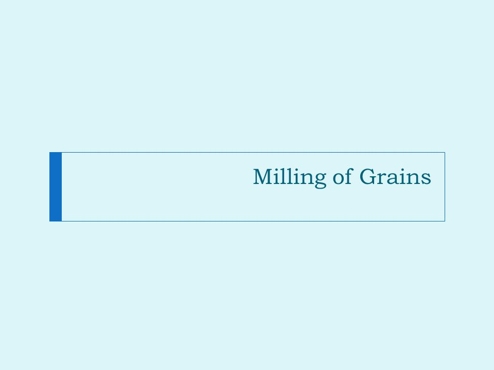 Milling of Grains