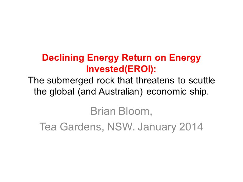 Declining Energy Return on Energy Invested(EROI): The submerged rock that threatens to scuttle the global (and Australian) economic ship.