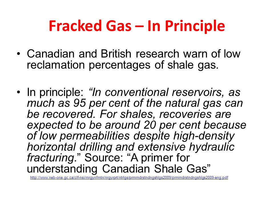 Fracked Gas – In Principle Canadian and British research warn of low reclamation percentages of shale gas.