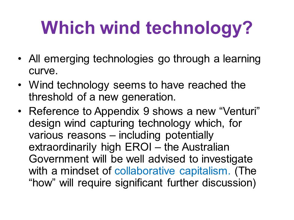 Which wind technology. All emerging technologies go through a learning curve.