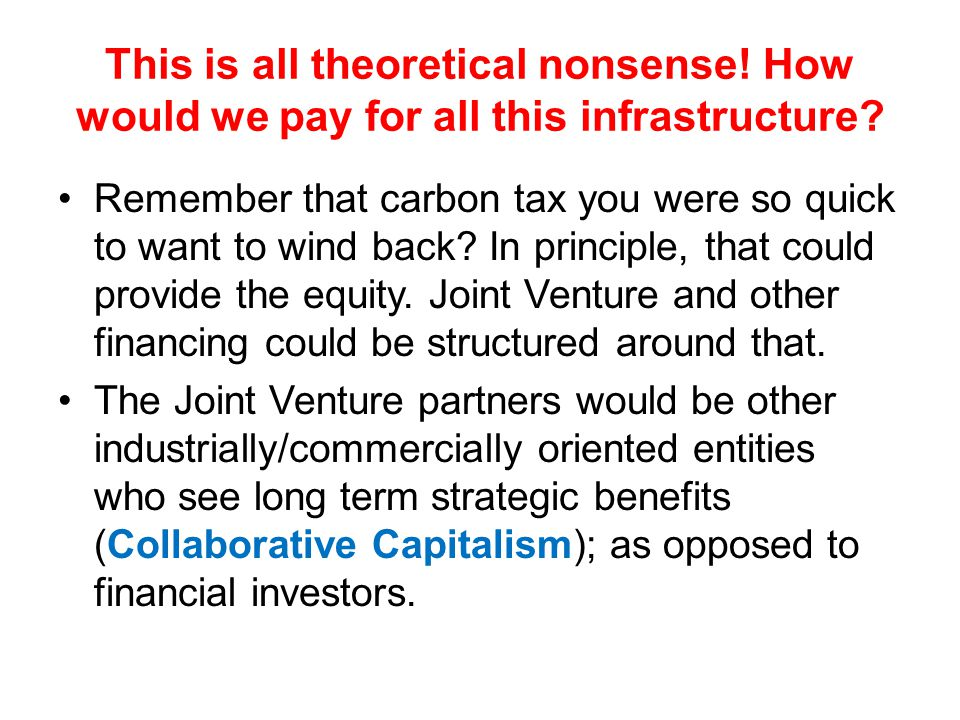 This is all theoretical nonsense. How would we pay for all this infrastructure.