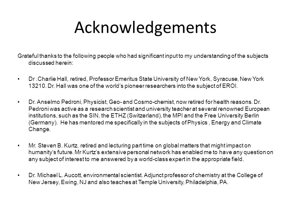 Acknowledgements Grateful thanks to the following people who had significant input to my understanding of the subjects discussed herein: Dr.Charlie Hall, retired, Professor Emeritus State University of New York, Syracuse, New York 13210.