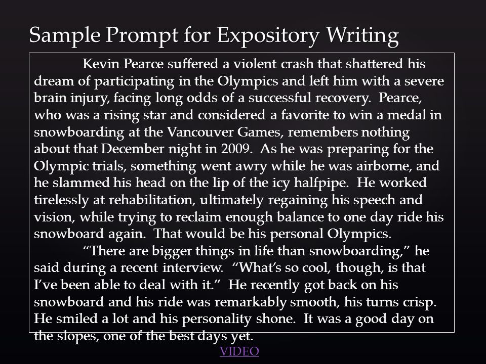 Sample Prompt for Expository Writing Kevin Pearce suffered a violent crash that shattered his dream of participating in the Olympics and left him with