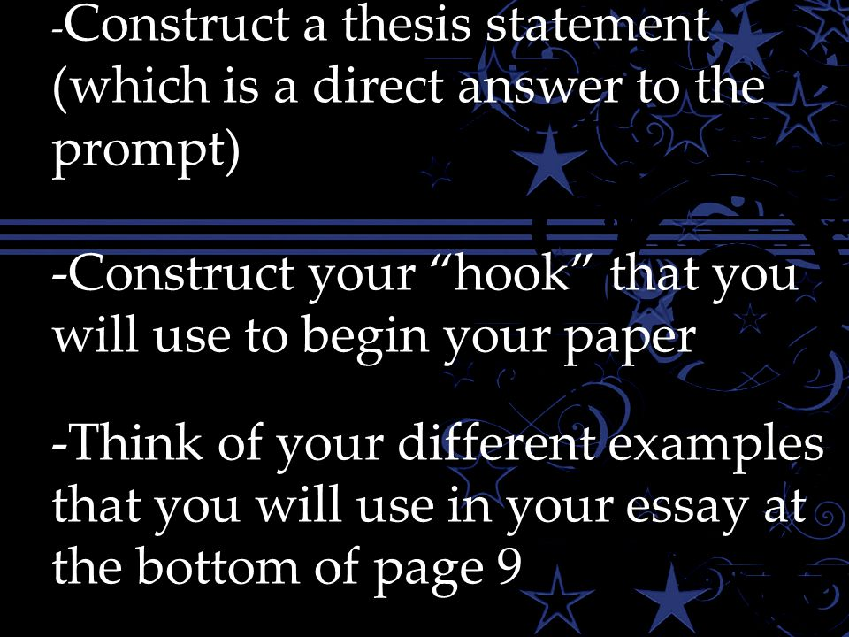 "Your TURN! - Construct a thesis statement (which is a direct answer to the prompt) -Construct your ""hook"" that you will use to begin your paper -Think"