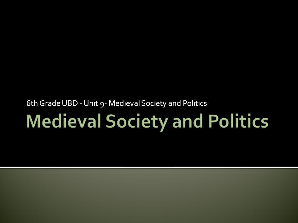 6th Grade UBD - Unit 9- Medieval Society and Politics