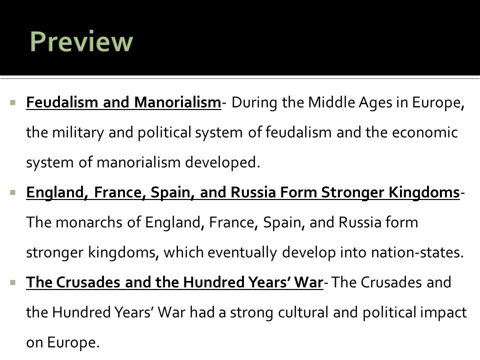  Feudalism and Manorialism- During the Middle Ages in Europe, the military and political system of feudalism and the economic system of manorialism d
