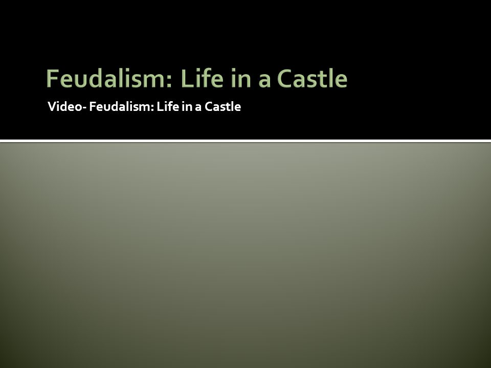 Video- Feudalism: Life in a Castle