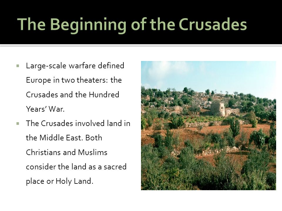  Large-scale warfare defined Europe in two theaters: the Crusades and the Hundred Years' War.  The Crusades involved land in the Middle East. Both C