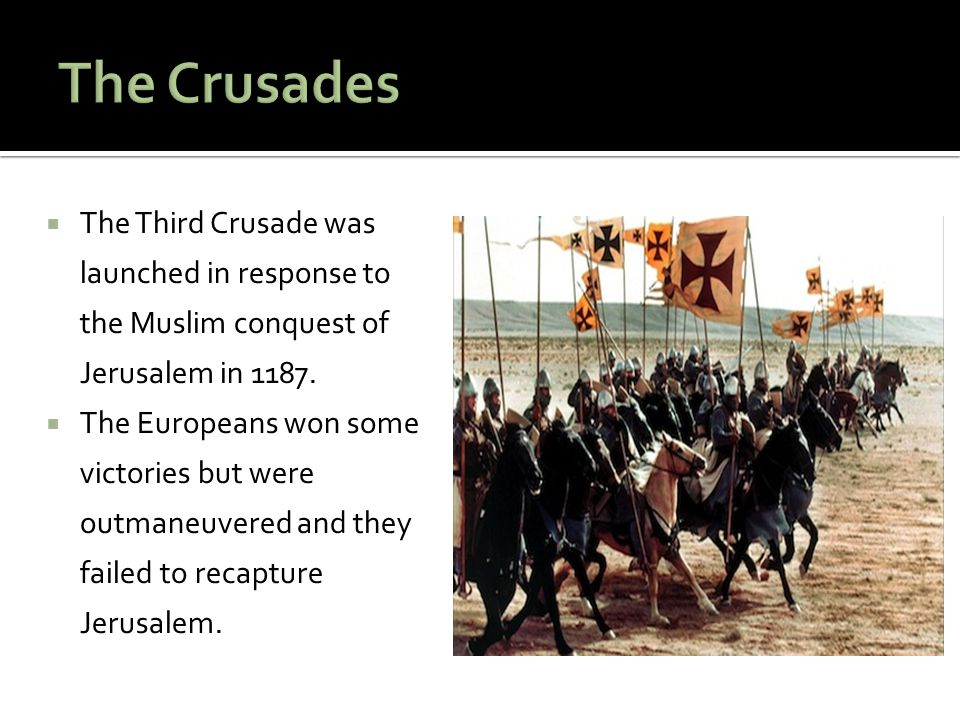  The Third Crusade was launched in response to the Muslim conquest of Jerusalem in 1187.  The Europeans won some victories but were outmaneuvered an