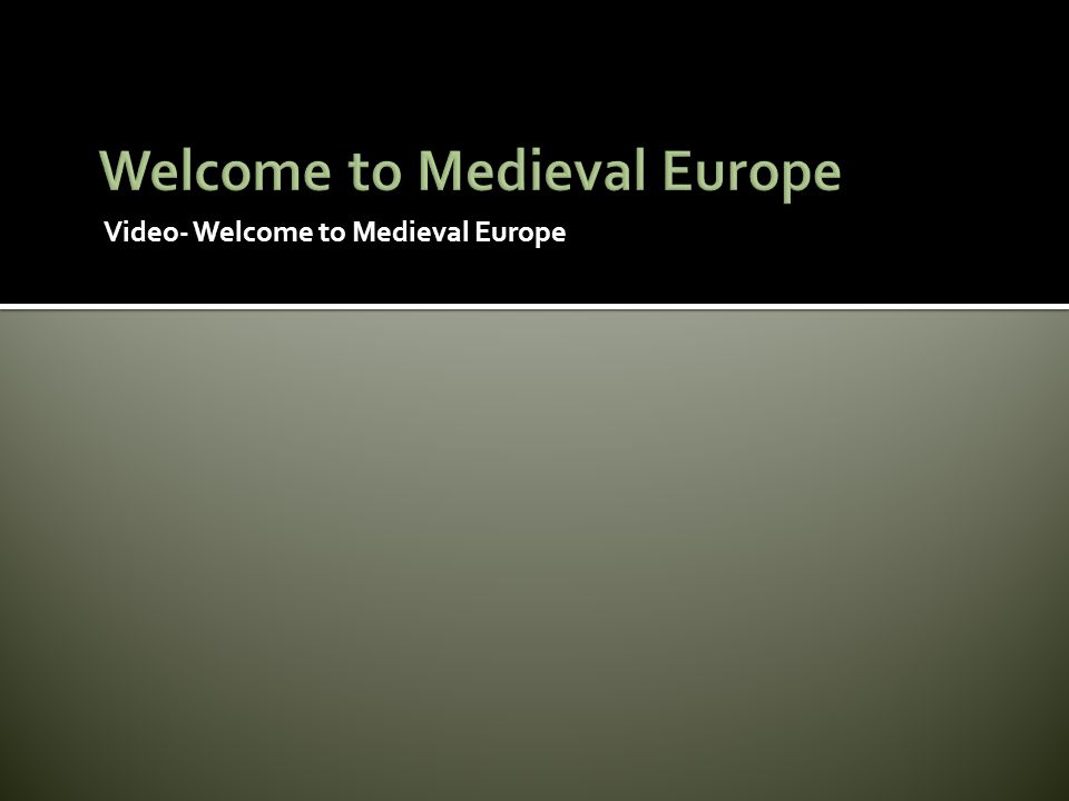 Video- Welcome to Medieval Europe