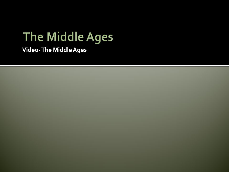 Video- The Middle Ages