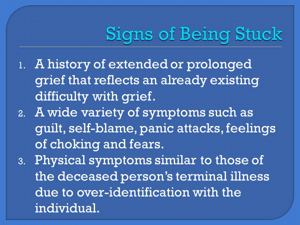 1. A history of extended or prolonged grief that reflects an already existing difficulty with grief. 2. A wide variety of symptoms such as guilt, self