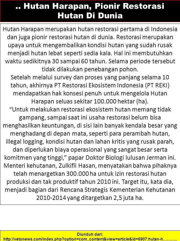 .. Hutan Harapan, Pionir Restorasi Hutan Di Dunia Hutan Harapan merupakan hutan restorasi pertama di Indonesia dan juga pionir restorasi hutan di duni