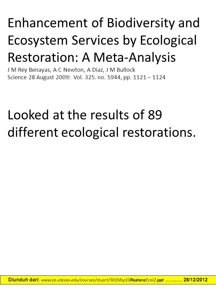 Enhancement of Biodiversity and Ecosystem Services by Ecological Restoration: A Meta-Analysis J M Rey Benayas, A C Newton, A Diaz, J M Bullock Science 28 August 2009: Vol.
