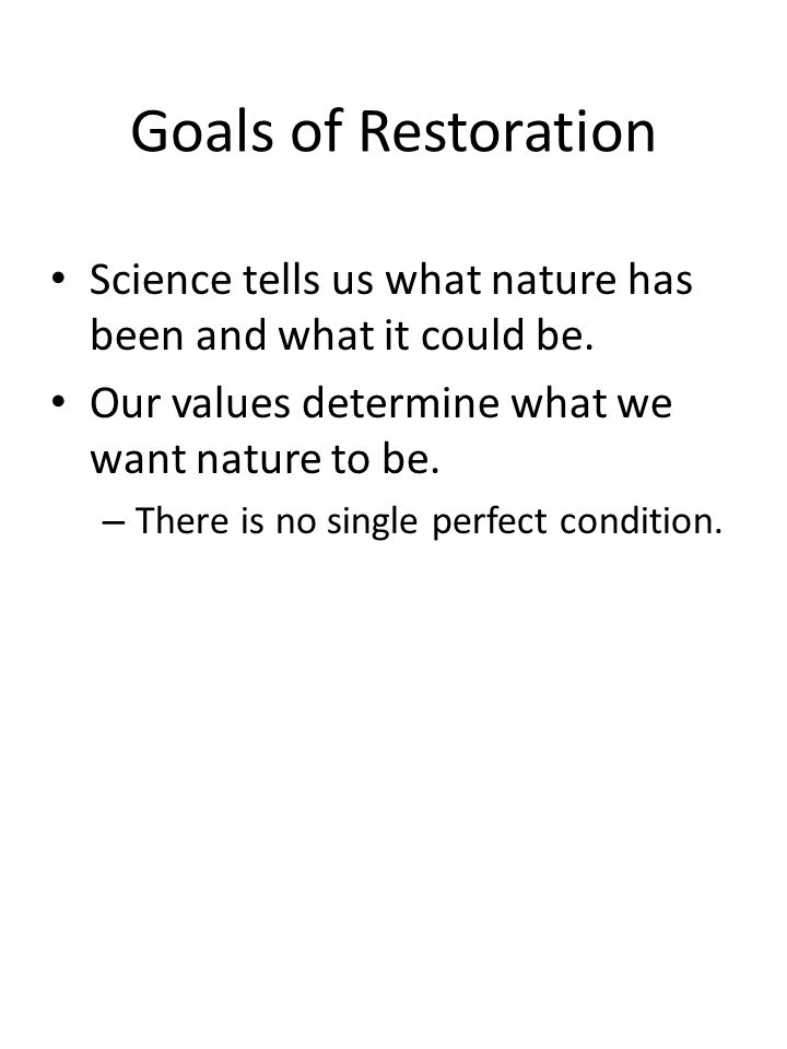 Goals of Restoration Science tells us what nature has been and what it could be.