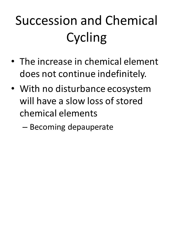 Succession and Chemical Cycling The increase in chemical element does not continue indefinitely.