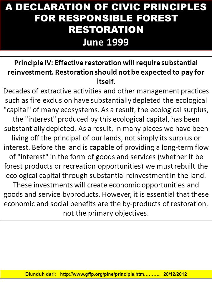A DECLARATION OF CIVIC PRINCIPLES FOR RESPONSIBLE FOREST RESTORATION June 1999 Principle IV: Effective restoration will require substantial reinvestment.