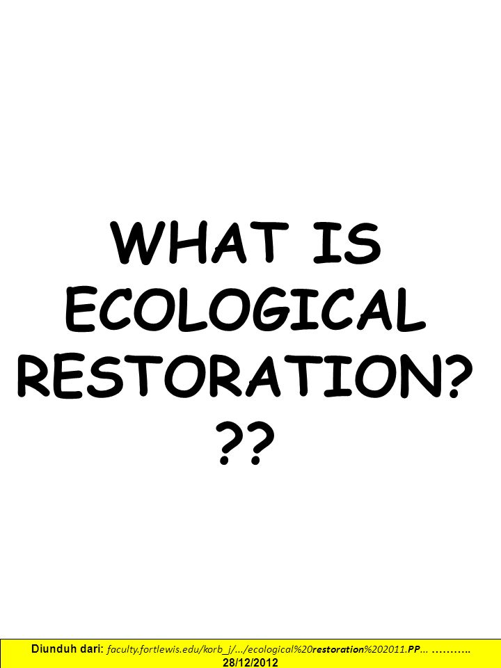 WHAT IS ECOLOGICAL RESTORATION. ?.