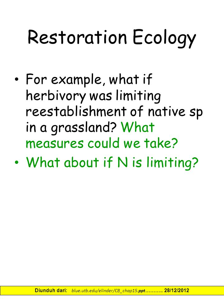 Restoration Ecology For example, what if herbivory was limiting reestablishment of native sp in a grassland.