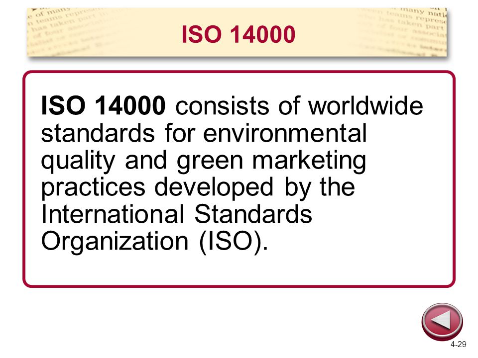 ISO 14000 ISO 14000 consists of worldwide standards for environmental quality and green marketing practices developed by the International Standards O
