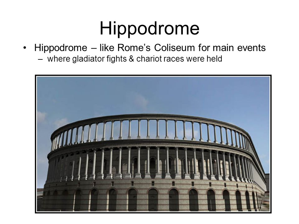 Hippodrome Hippodrome – like Rome's Coliseum for main events –w–where gladiator fights & chariot races were held
