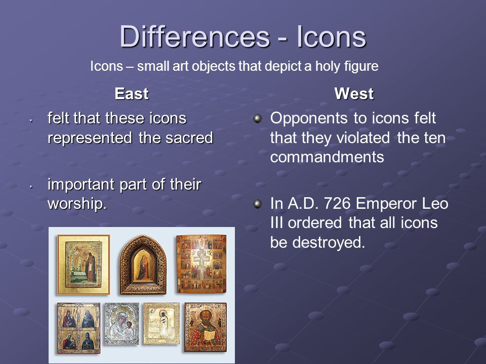 Differences - Icons East felt that these icons represented the sacred important part of their worship.