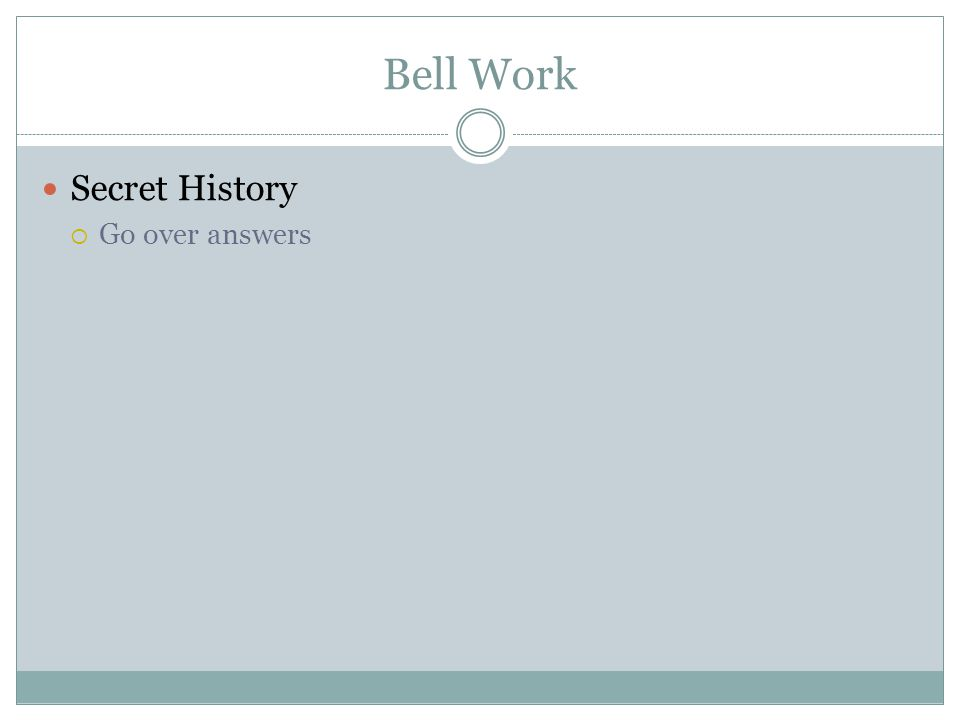Bell Work Secret History  Go over answers