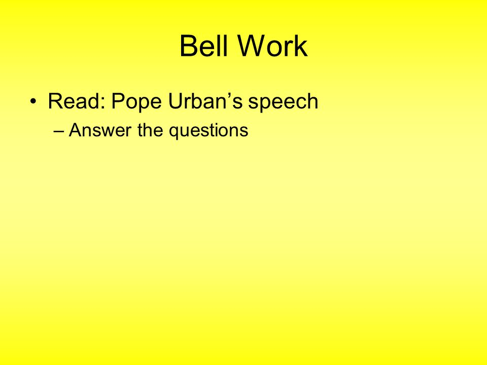 Bell Work Read: Pope Urban's speech –Answer the questions