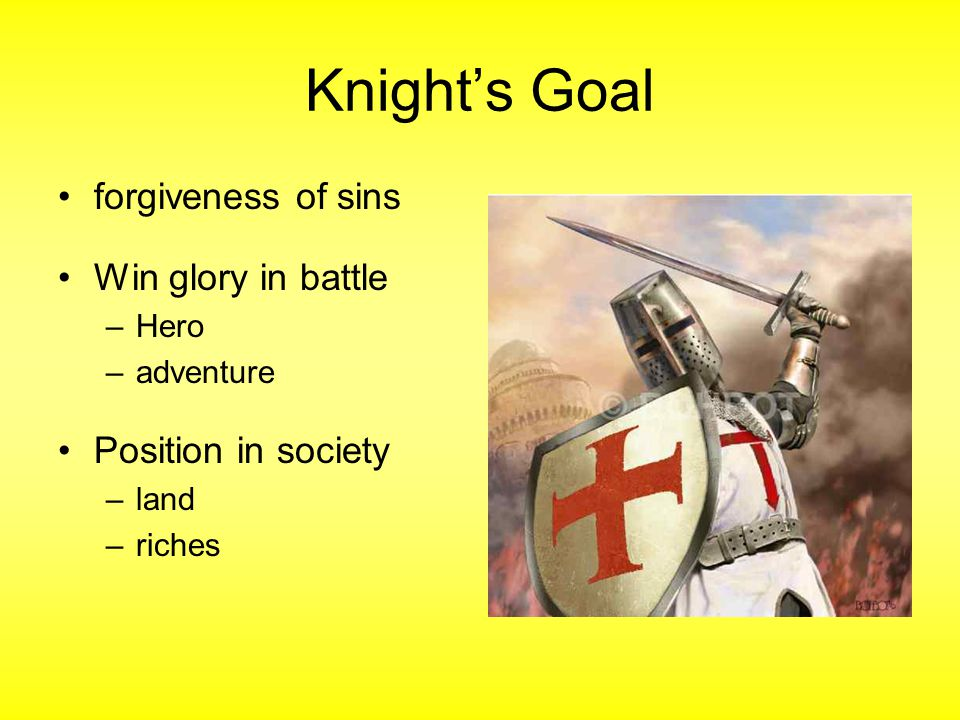 Knight's Goal forgiveness of sins Win glory in battle –H–Hero –a–adventure Position in society –l–land –r–riches
