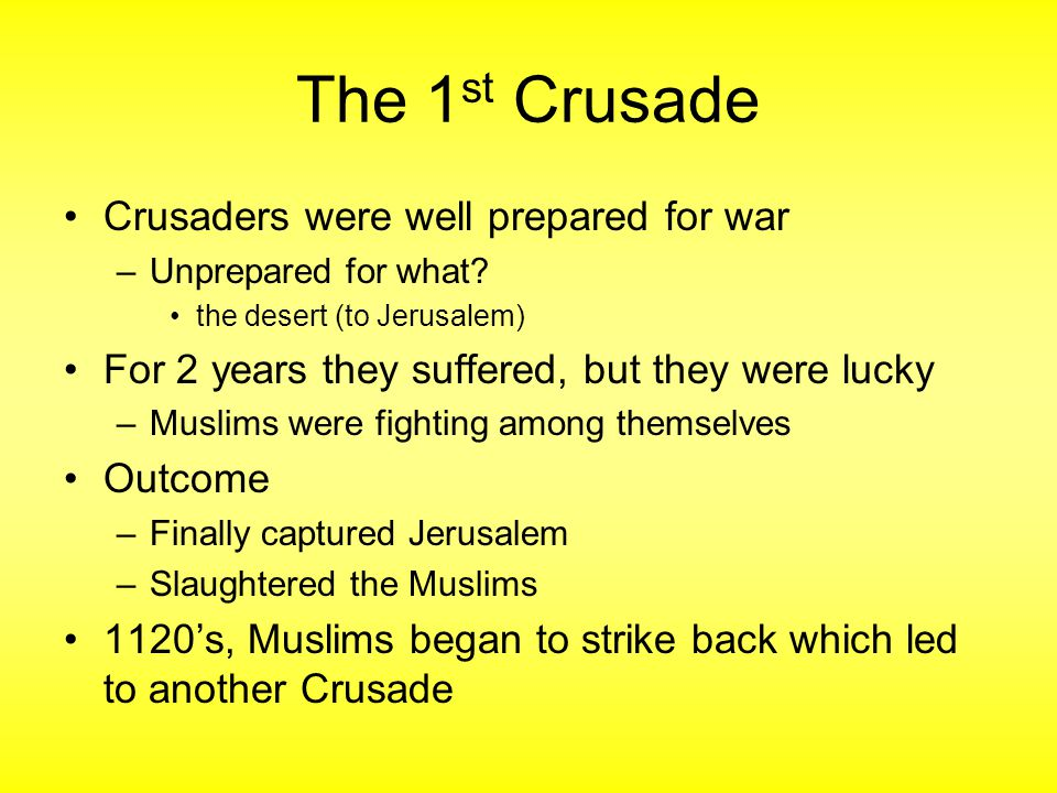 The 1 st Crusade Crusaders were well prepared for war –Unprepared for what.