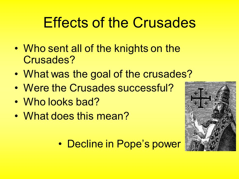 Effects of the Crusades Who sent all of the knights on the Crusades.