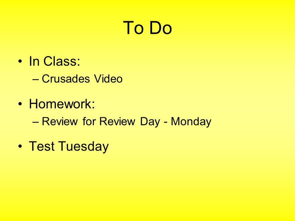 To Do In Class: –Crusades Video Homework: –Review for Review Day - Monday Test Tuesday