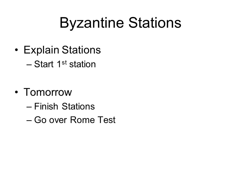 Byzantine Stations Explain Stations –Start 1 st station Tomorrow –Finish Stations –Go over Rome Test