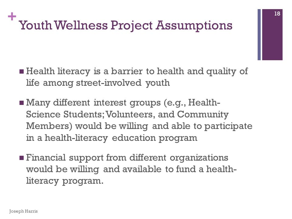 + Youth Wellness Project Assumptions Health literacy is a barrier to health and quality of life among street-involved youth Many different interest gr