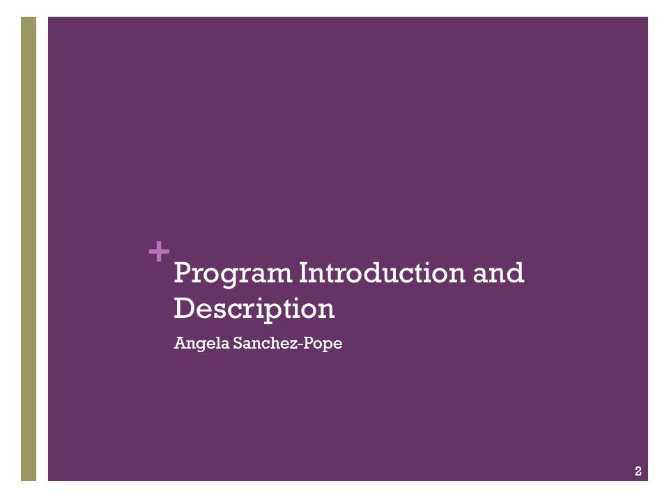 + Program Introduction and Description Angela Sanchez-Pope 2