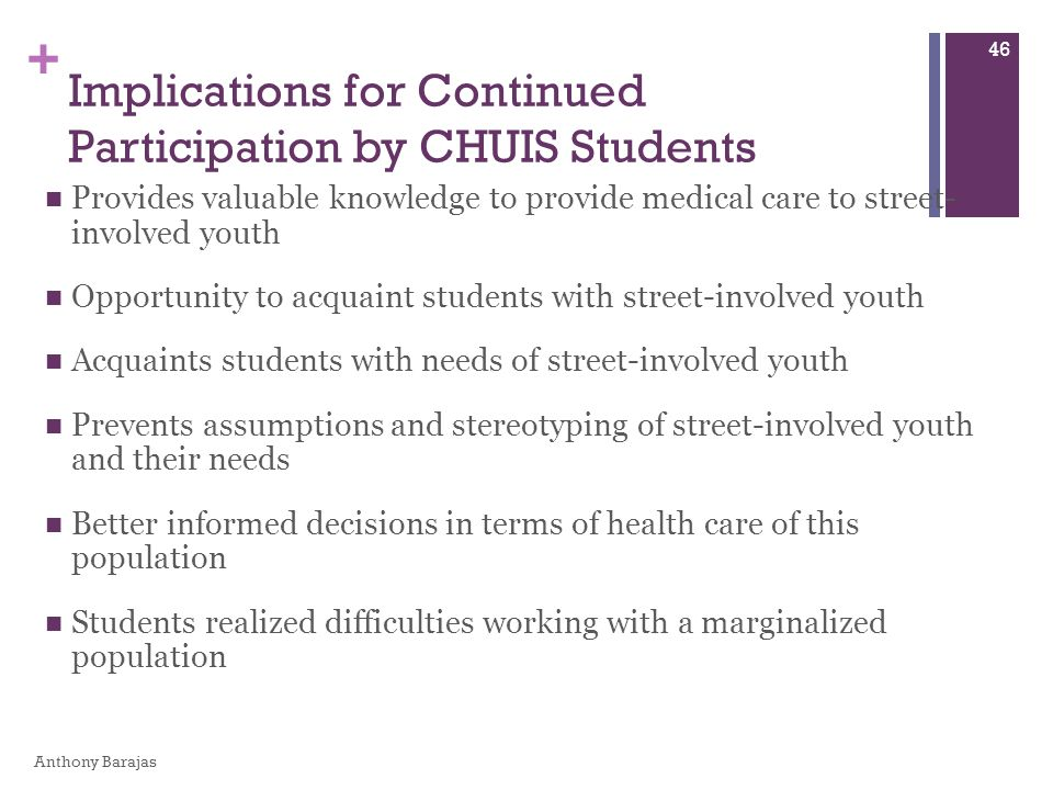 + Implications for Continued Participation by CHUIS Students Provides valuable knowledge to provide medical care to street- involved youth Opportunity
