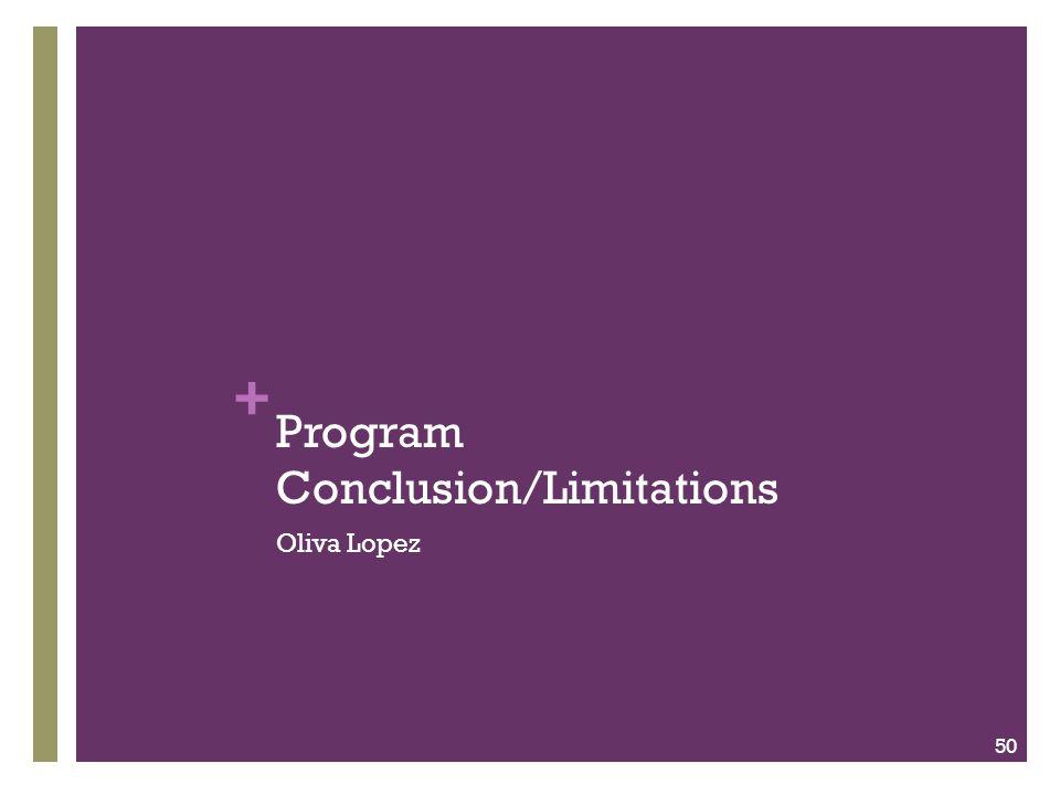 + Program Conclusion/Limitations Oliva Lopez 50