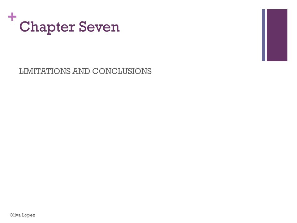 + LIMITATIONS AND CONCLUSIONS Chapter Seven Oliva Lopez